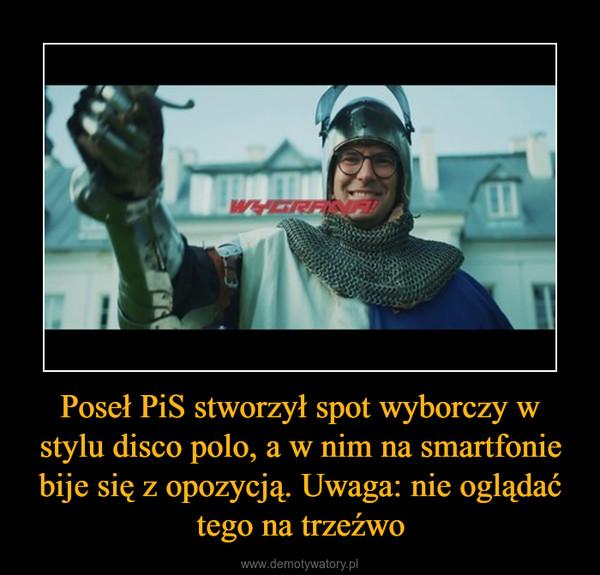 Poseł PiS stworzył spot wyborczy w stylu disco polo, a w nim na smartfonie bije się z opozycją. Uwaga: nie oglądać tego na trzeźwo –