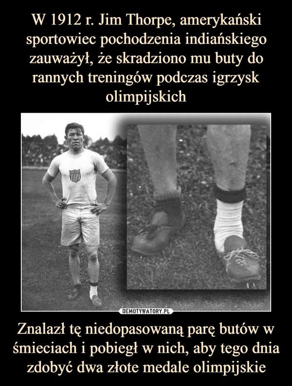 Znalazł tę niedopasowaną parę butów w śmieciach i pobiegł w nich, aby tego dnia zdobyć dwa złote medale olimpijskie –