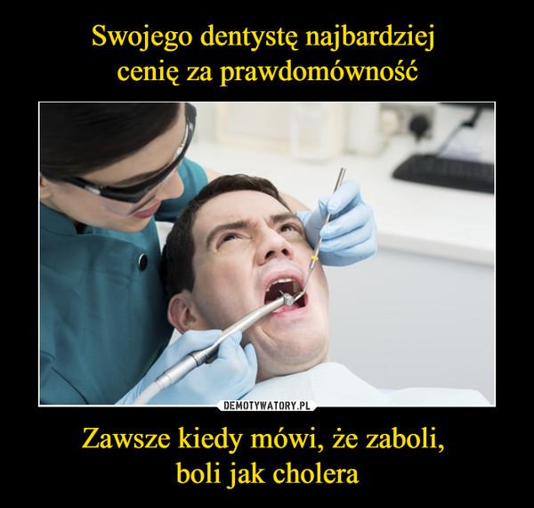 Zawsze kiedy mówi, że zaboli, boli jak cholera –