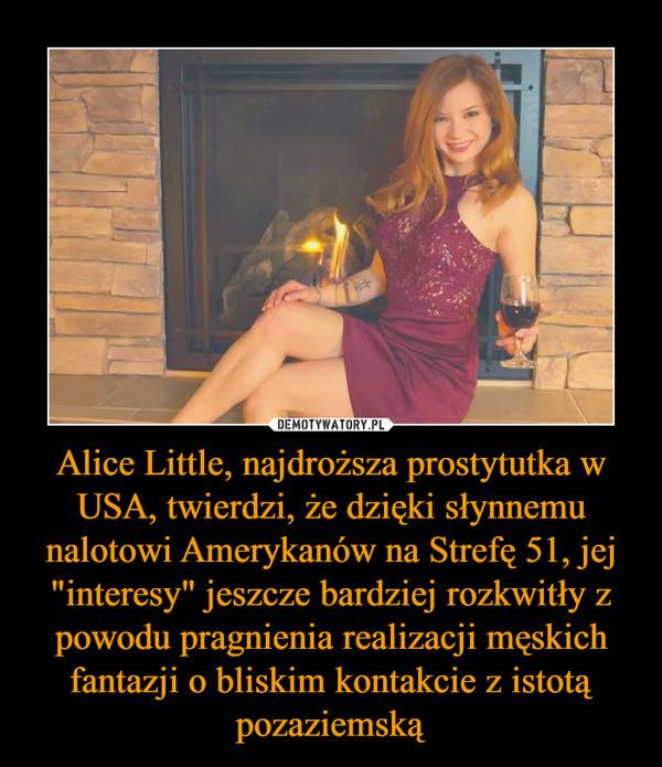 """Alice Little, najdroższa prostytutka w USA, twierdzi, że dzięki słynnemu nalotowi Amerykanów na Strefę 51, jej """"interesy"""" jeszcze bardziej rozkwitły z powodu pragnienia realizacji męskich fantazji o bliskim kontakcie z istotą pozaziemską –"""