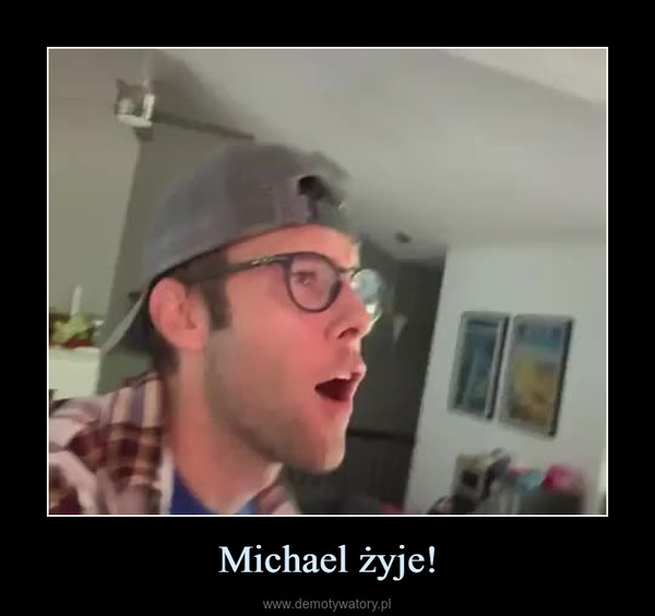 Michael żyje! –
