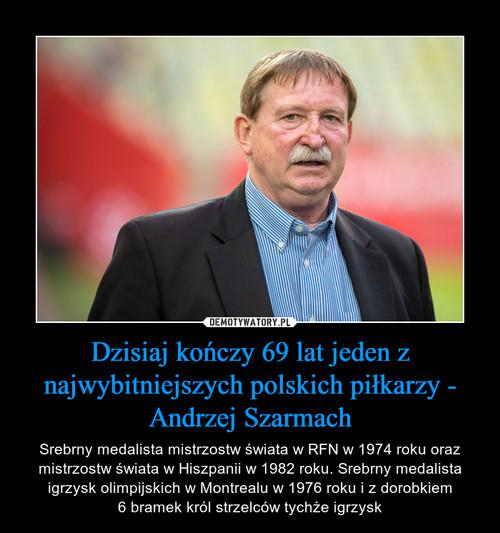 Dzisiaj kończy 69 lat jeden z najwybitniejszych polskich piłkarzy - Andrzej Szarmach