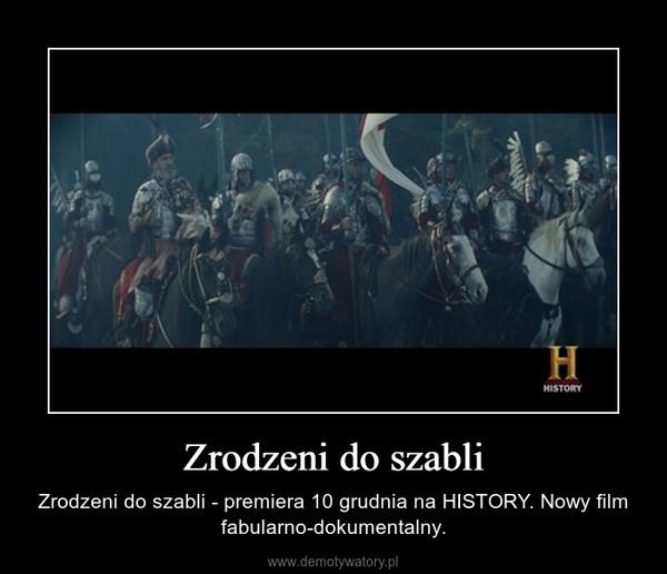 Zrodzeni do szabli – Zrodzeni do szabli - premiera 10 grudnia na HISTORY. Nowy film fabularno-dokumentalny.
