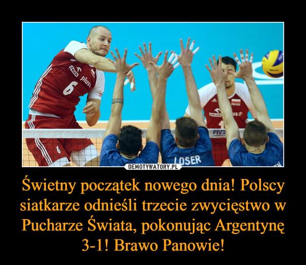 Świetny początek nowego dnia! Polscy siatkarze odnieśli trzecie zwycięstwo w Pucharze Świata, pokonując Argentynę 3-1! Brawo Panowie! –