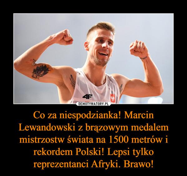 Co za niespodzianka! Marcin Lewandowski z brązowym medalem mistrzostw świata na 1500 metrów i rekordem Polski! Lepsi tylko reprezentanci Afryki. Brawo! –
