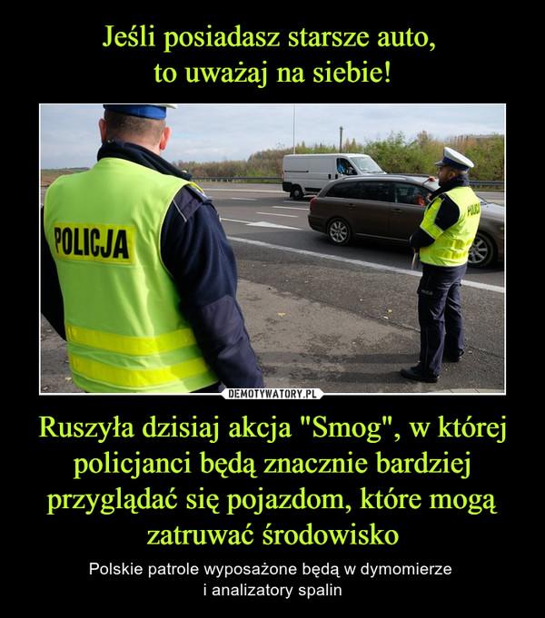 """Ruszyła dzisiaj akcja """"Smog"""", w której policjanci będą znacznie bardziej przyglądać się pojazdom, które mogą zatruwać środowisko – Polskie patrole wyposażone będą w dymomierze i analizatory spalin"""