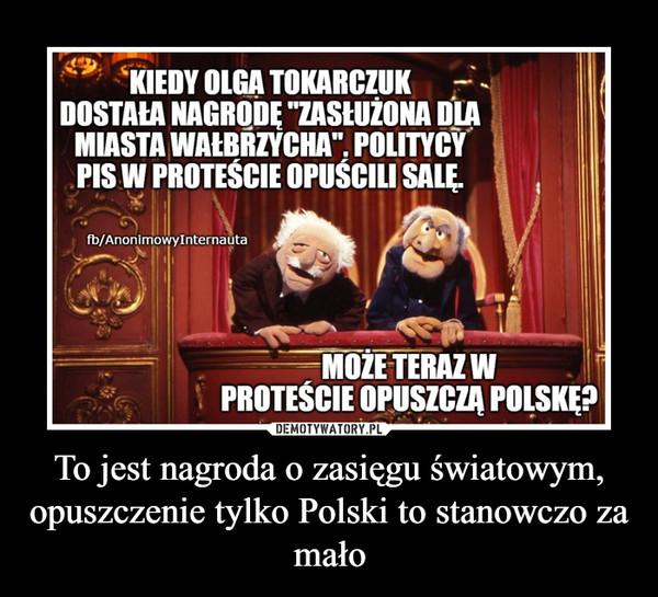To jest nagroda o zasięgu światowym, opuszczenie tylko Polski to stanowczo za mało –