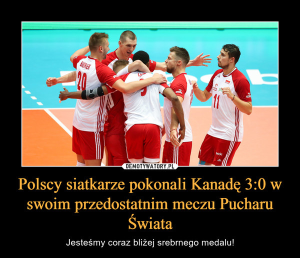 Polscy siatkarze pokonali Kanadę 3:0 w swoim przedostatnim meczu Pucharu Świata – Jesteśmy coraz bliżej srebrnego medalu!