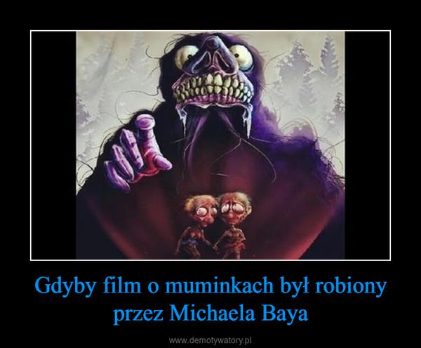 Gdyby film o muminkach był robiony przez Michaela Baya –