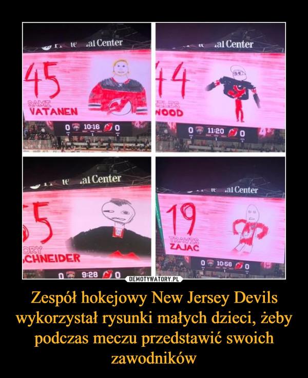 Zespół hokejowy New Jersey Devils wykorzystał rysunki małych dzieci, żeby podczas meczu przedstawić swoich zawodników –