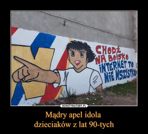 Mądry apel idola  dzieciaków z lat 90-tych