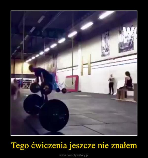 Tego ćwiczenia jeszcze nie znałem –
