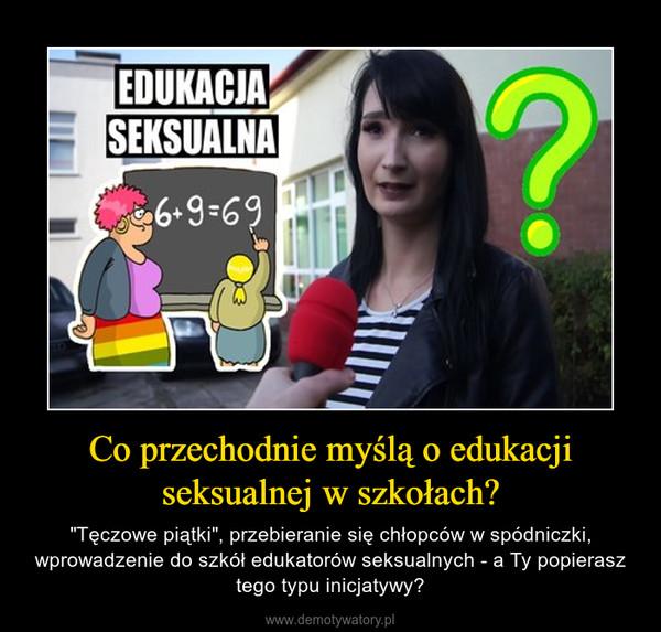 """Co przechodnie myślą o edukacji seksualnej w szkołach? – """"Tęczowe piątki"""", przebieranie się chłopców w spódniczki, wprowadzenie do szkół edukatorów seksualnych - a Ty popierasz tego typu inicjatywy?"""