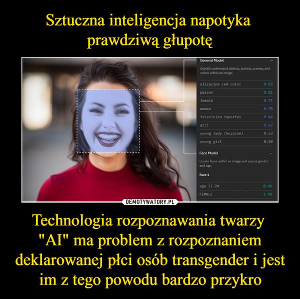 """Sztuczna inteligencja napotyka  prawdziwą głupotę Technologia rozpoznawania twarzy  """"AI"""" ma problem z rozpoznaniem deklarowanej płci osób transgender i jest im z tego powodu bardzo przykro"""