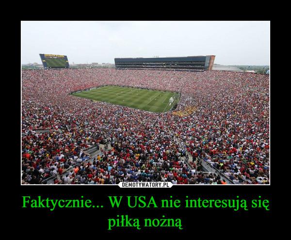 Faktycznie... W USA nie interesują się piłką nożną –