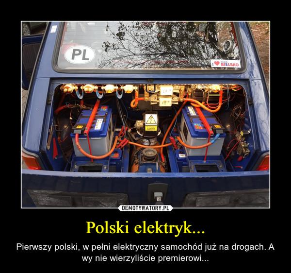 Polski elektryk... – Pierwszy polski, w pełni elektryczny samochód już na drogach. A wy nie wierzyliście premierowi...