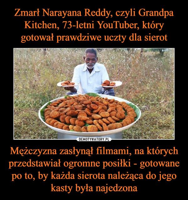 Mężczyzna zasłynął filmami, na których przedstawiał ogromne posiłki - gotowane po to, by każda sierota należąca do jego kasty była najedzona –