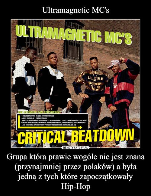 Ultramagnetic MC's Grupa która prawie wogóle nie jest znana (przynajmniej przez polaków) a była jedną z tych które zapoczątkowały Hip-Hop