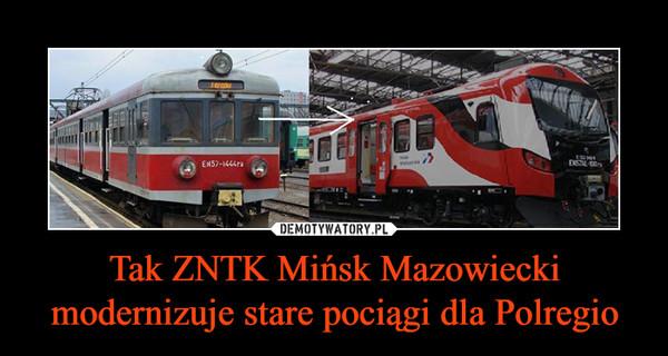 Tak ZNTK Mińsk Mazowiecki modernizuje stare pociągi dla Polregio –