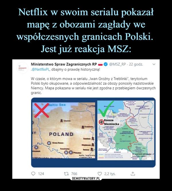 """–  Ministerstwo Spraw Zagranicznych RP .@NetflixPL, dbajmy o prawdę historyczne!W czasie, o którym mowa w serialu """"Iwan Groźny z Treblinki"""", terytoriumPolski było okupowane, a odpowiedzialność za obozy ponosiły nazistowskieNiemcy. Mapa pokazana w serialu nie jest zgodna z przebiegiem ówczesnychgranic."""