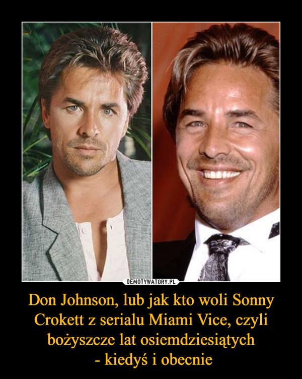 Don Johnson, lub jak kto woli Sonny Crokett z serialu Miami Vice, czyli bożyszcze lat osiemdziesiątych - kiedyś i obecnie –