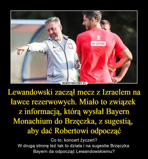 Lewandowski zaczął mecz z Izraelem na ławce rezerwowych. Miało to związek  z informacją, którą wysłał Bayern Monachium do Brzęczka, z sugestią,  aby dać Robertowi odpocząć