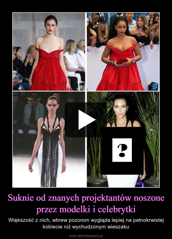Suknie od znanych projektantów noszone przez modelki i celebrytki – Większość z nich, wbrew pozorom wygląda lepiej na pełnokrwistej kobiecie niż wychudzonym wieszaku