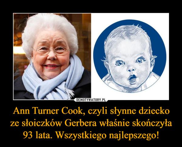 Ann Turner Cook, czyli słynne dziecko ze słoiczków Gerbera właśnie skończyła 93 lata. Wszystkiego najlepszego! –