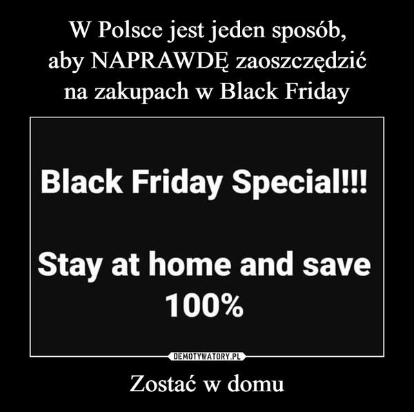 Zostać w domu –  Black Friday Special!!!Stay at home and save100%