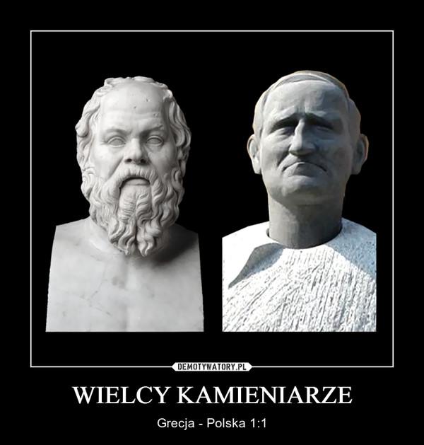 WIELCY KAMIENIARZE – Grecja - Polska 1:1
