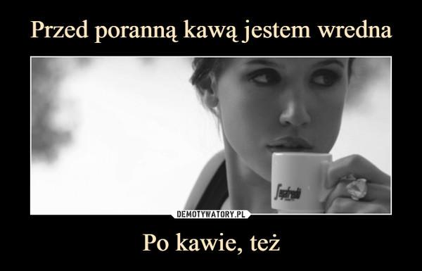 Po kawie, też –