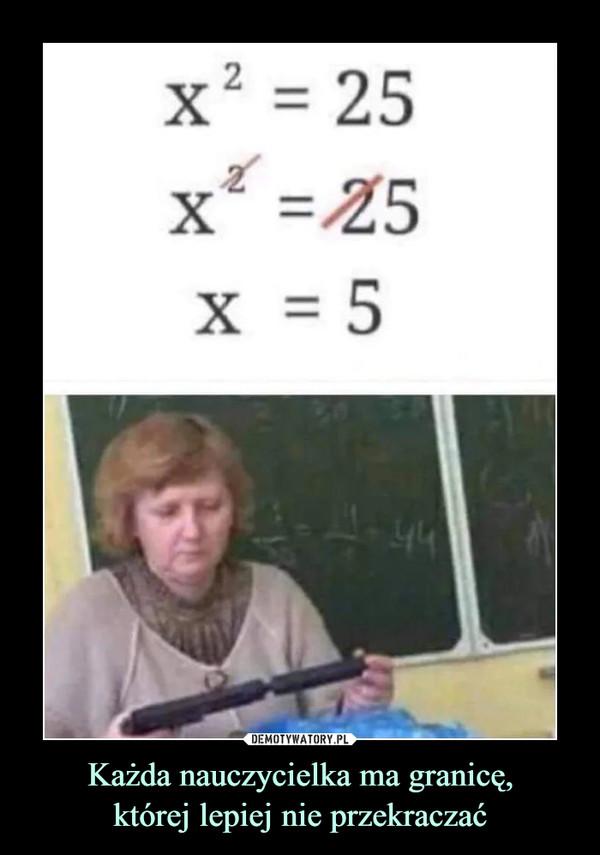 Każda nauczycielka ma granicę,której lepiej nie przekraczać –