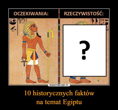 10 historycznych faktów na temat Egiptu