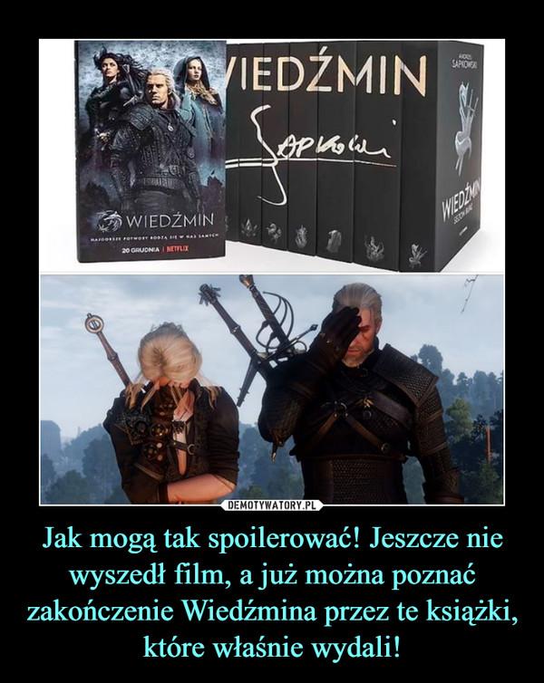 Jak mogą tak spoilerować! Jeszcze nie wyszedł film, a już można poznać zakończenie Wiedźmina przez te książki, które właśnie wydali! –
