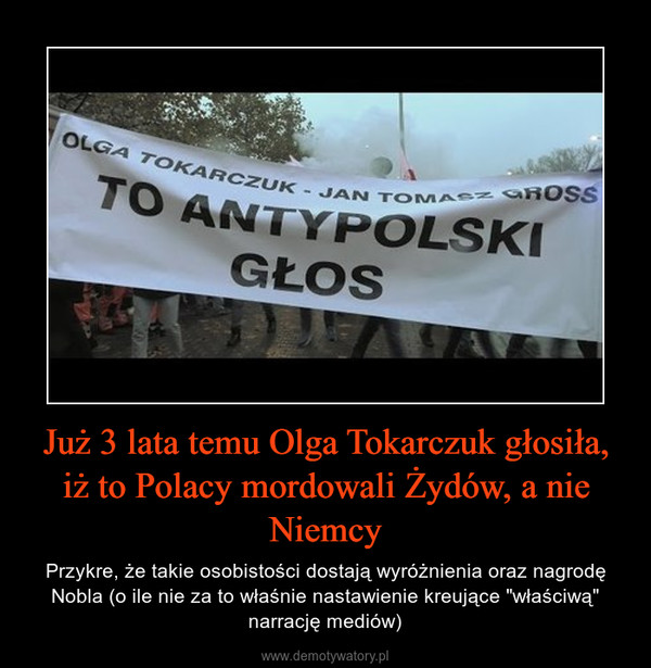 """Już 3 lata temu Olga Tokarczuk głosiła, iż to Polacy mordowali Żydów, a nie Niemcy – Przykre, że takie osobistości dostają wyróżnienia oraz nagrodę Nobla (o ile nie za to właśnie nastawienie kreujące """"właściwą"""" narrację mediów)"""