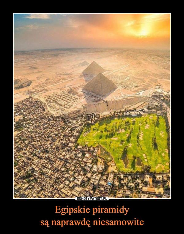 Egipskie piramidysą naprawdę niesamowite –
