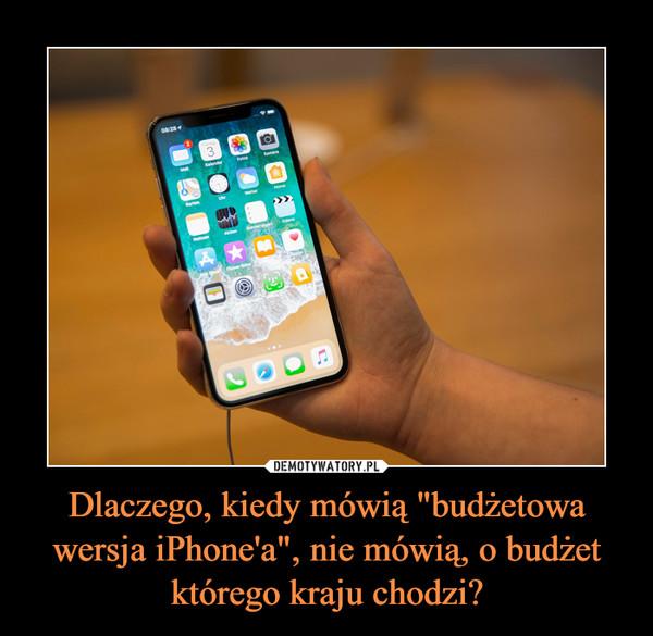 """Dlaczego, kiedy mówią """"budżetowa wersja iPhone'a"""", nie mówią, o budżet którego kraju chodzi? –"""
