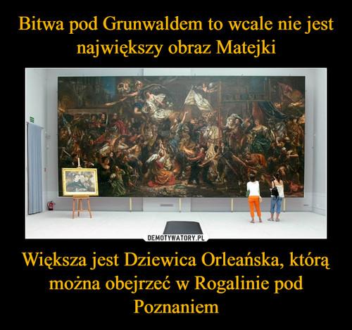 Bitwa pod Grunwaldem to wcale nie jest największy obraz Matejki Większa jest Dziewica Orleańska, którą można obejrzeć w Rogalinie pod Poznaniem