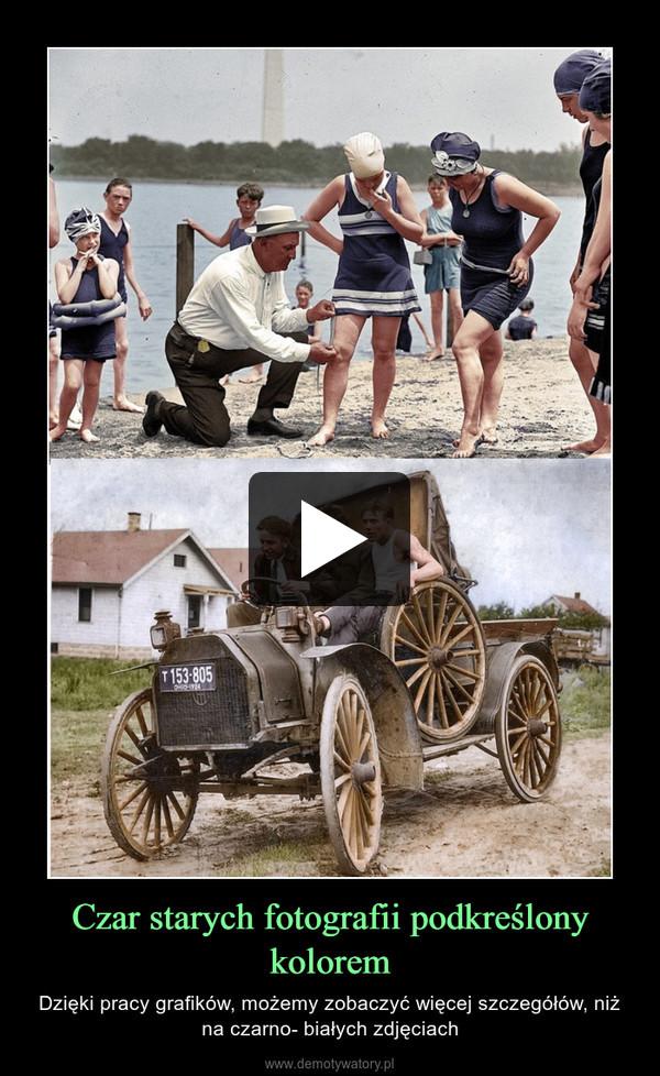 Czar starych fotografii podkreślony kolorem – Dzięki pracy grafików, możemy zobaczyć więcej szczegółów, niż na czarno- białych zdjęciach