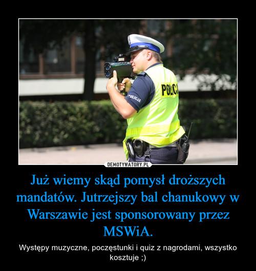 Już wiemy skąd pomysł droższych mandatów. Jutrzejszy bal chanukowy w Warszawie jest sponsorowany przez MSWiA.
