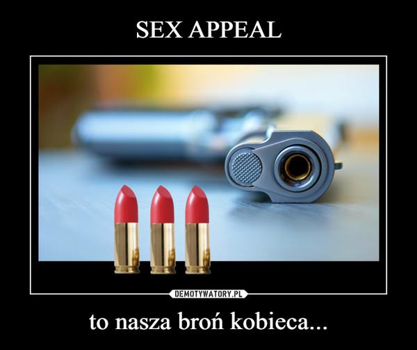 to nasza broń kobieca... –