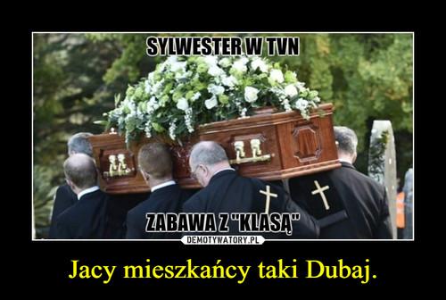 Jacy mieszkańcy taki Dubaj.