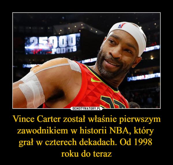 Vince Carter został właśnie pierwszym zawodnikiem w historii NBA, który grał w czterech dekadach. Od 1998 roku do teraz –