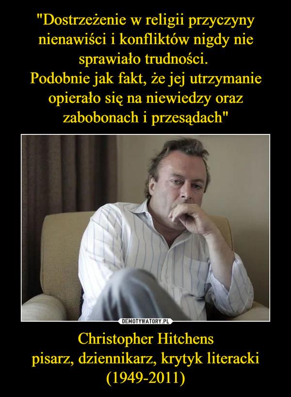 Christopher Hitchenspisarz, dziennikarz, krytyk literacki (1949-2011) –