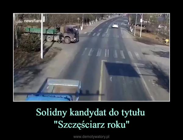 """Solidny kandydat do tytułu """"Szczęściarz roku"""" –"""