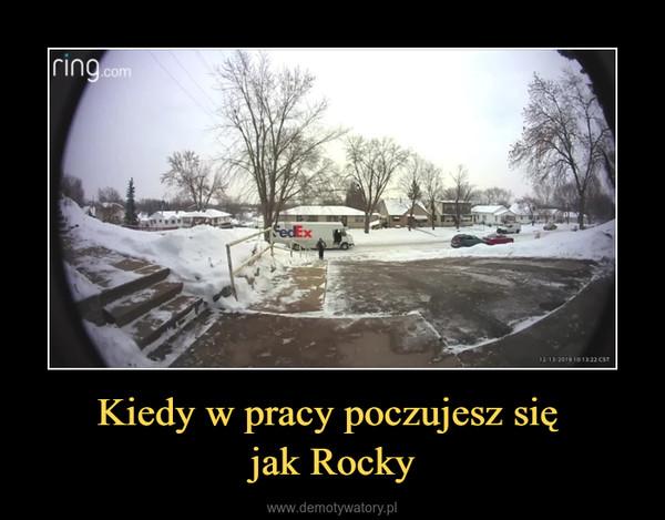 Kiedy w pracy poczujesz się jak Rocky –