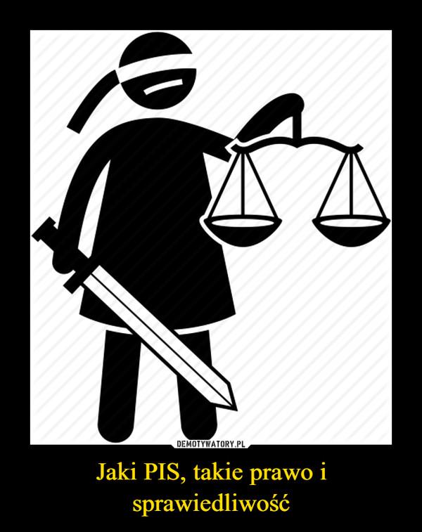 Jaki PIS, takie prawo i sprawiedliwość –