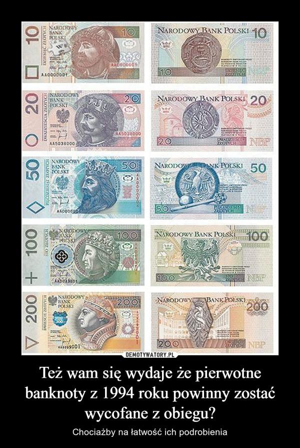 Też wam się wydaje że pierwotne banknoty z 1994 roku powinny zostać wycofane z obiegu? – Chociażby na łatwość ich podrobienia