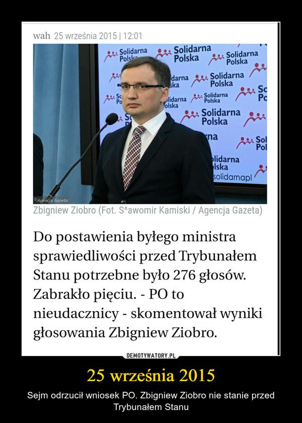 25 września 2015 – Sejm odrzucił wniosek PO. Zbigniew Ziobro nie stanie przed Trybunałem Stanu