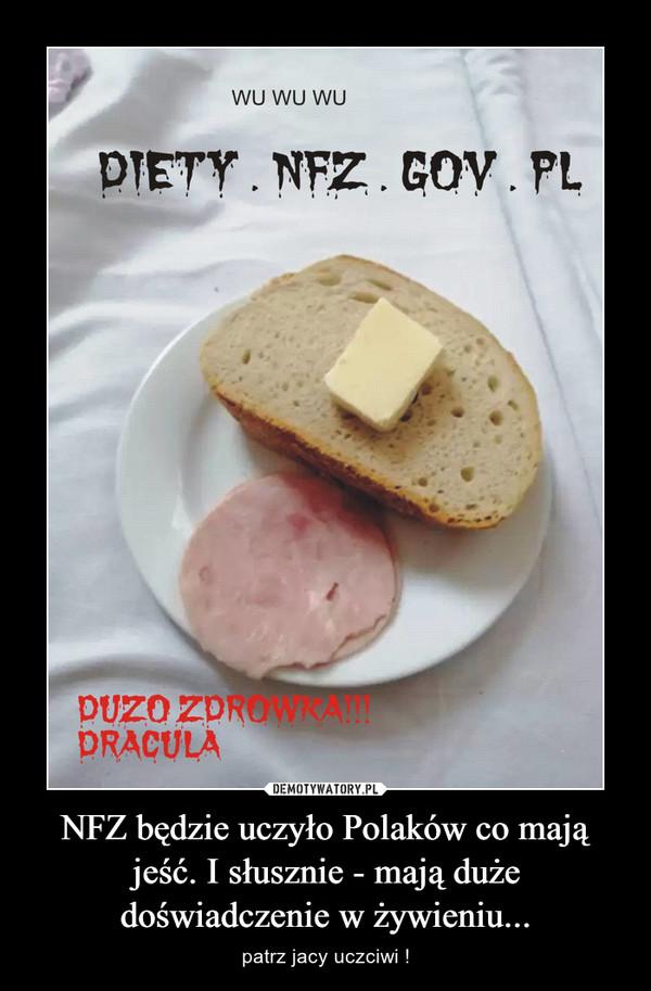NFZ będzie uczyło Polaków co mają jeść. I słusznie - mają duże doświadczenie w żywieniu... – patrz jacy uczciwi !